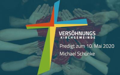 Predigt zum 10. Mai 2020 – Michael Schünke