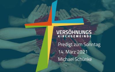 Predigt zum Sonntag, den 14.03.2021 – Michael Schünke