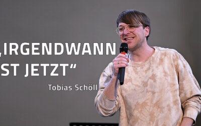 """""""IRGENDWANN IST JETZ"""" – Tobias Schöll"""