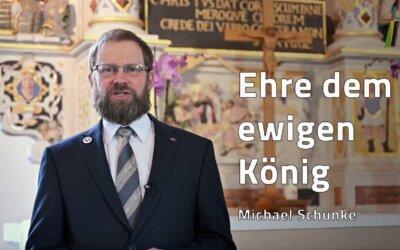 Ehre dem ewigen König – Pfarrer Michael Schünke